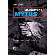 Mašínovský mýtus: Ideologie v české literatuře a kultuře - Kniha