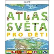 Atlas světa pro děti: Obrázkový atlas s více než 2000 ilustracemi - Kniha
