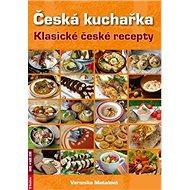 Česká kuchařka: Klasické české recepty - Kniha