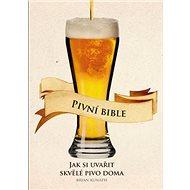 Pivní bible: Jak uvařit skvělé pivo doma - Kniha