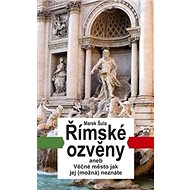 Římské ozvěny: aneb Věčné město jak jej (možná) neznáte - Kniha