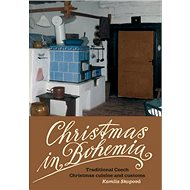 Christmas in Bohemia: Traditional Czech Christmas cuisine and customs - Kniha