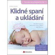 Klidné spaní a ukládání: Nenásilné způsoby, jak pomoct svému děťátku spát celou noc - Kniha