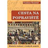 Cesta na popraviště 1: Historie exekucí v českých zemích - Kniha