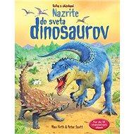Nazrite do sveta dinosaurov: Kniha s okienkami