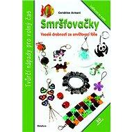 Smršťovačky: Veselé drobnosti ze smršťovací fólie - Kniha