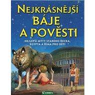 Nejkrásnější báje a pověsti - Kniha