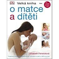 Velká kniha o matce a dítěti - Kniha