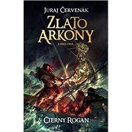 Zlato Arkony Čierny Rogan Kniha prvá - Kniha