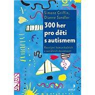 300 her pro děti s autismem: Rozvíjení komunikačních a sociálních dovedností - Kniha