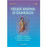 Velká kniha o čakrách: Úplný návod k použití vašeho systému čaker - Kniha