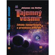 Tajemný vesmír: Záhady časoprostoru a provokace stvoření - Kniha