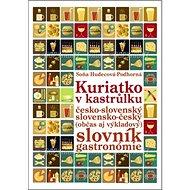 Kuriatko v kastrůlku: Česko-slovenský slovensko-český (občas aj výkladový) slovník gastronómie