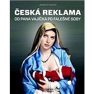 Česká reklama: Od pana Vajíčka po falešné soby - Kniha