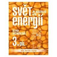Svět je kouzelná hra energií 3. díl: Kniha, která léčí a inspiruje - Kniha