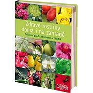 Zdravé rostliny doma i na zahradě: Ochrana před chorobami a škůdci - Kniha