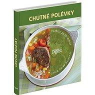 Chutné polévky: Uvaříte za 30 minut - Kniha