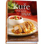 Kuře pokaždé jinak: Jednoduché a chutné recepty pro každou příležitost - Kniha