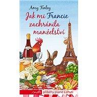 Jak mi Francie zachránila manželství - Kniha