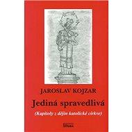 Jediná spravedlivá: Kapitoly z dějin katolické církve - Kniha
