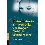 Státní maturita z matematiky v testových úlohách včetně řešení - Kniha