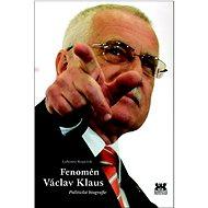 Fenomén Václav Klaus: Politická biografie - Kniha