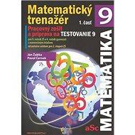 Matematický trenažér 9 - 1. časť: Pracovný zošit a príprava na Testovanie 9 - Kniha