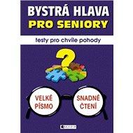 Bystrá hlava pro seniory Testy pro chvíle pohody - Kniha