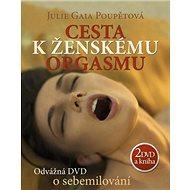Cesta k ženskému orgasmu + 2 DVD: Odvážná DVD o sebemilování - Kniha