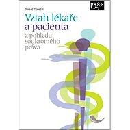 Vztah lékaře a pacienta z pohledu soukromého práva - Kniha
