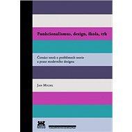 Funkcionalismus, design, škola, trh: Čtrnáct textů o problémech teorie a praxe moderního designu - Kniha