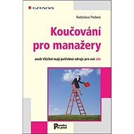 Koučování pro manažery: aneb Všichni mají potřebné zdroje pro své cíle - Kniha