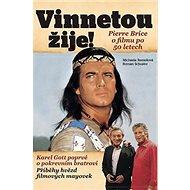 Vinnetou žije!: Pierre Brice o slavném filmu po 50 letech - Kniha