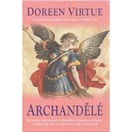 Archandělé: Jak navázat bližší spojení s archandělem Michaelem, Rafaelem a dalšími