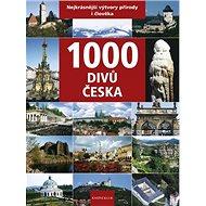 1000 divů Česka: Nejkrásnější výtvory přírody i člověka - Kniha