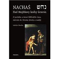Nachaš Had Mojžíšovy knihy Genesis: O počátku a konci biblického času, o Stromu života a naději - Kniha