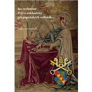 Ius exklusive  Právo exklusivity při papežských volbách - Kniha