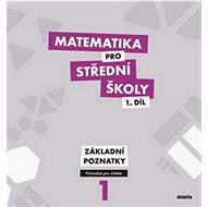 Matematika pro střední školy 1.díl Průvodce pro učitele: Základní poznatky - Kniha