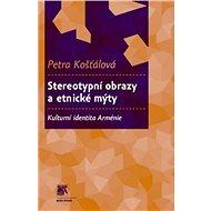 Stereotypní obrazy a etnické mýty: Kulturní identita Arménie - Kniha