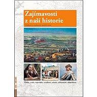 Zajímavosti z naší historie: Události a osobnosti našich zemí