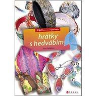 Hrátky s hedvábím: Výtvarná inspirace - Kniha