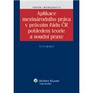 Aplikace mezinárodního práva v právním řádu ČR pohledem teorie a soudní praxe - Kniha