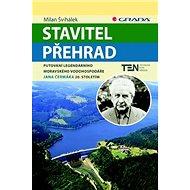 Stavitel přehrad: Putování legendárního moravského vodohospodáře Jana Čermáka 20. stoletím - Kniha