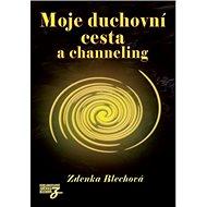 Moje duchovní cesta a channeling - Kniha