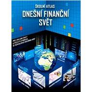 Školní atlas Dnešní finanční svět + DVD: Pro základní školy a víceletá gymnázia se schvalovací dolož - Kniha