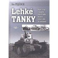Lehké tanky: Dějiny vývoje a nasazení lehkých tanků od první světové války do současnost