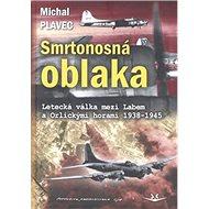 Smrtonosná oblaka: Letecká válka mezi Labem a Orlickými horami 1938-1945