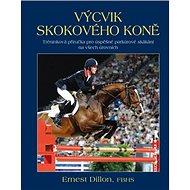Výcvik skokového koně: Tréninková příručka pro úspěšné parkúrové skákání na všech úrovních - Kniha