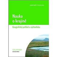 Nauka o krajině: Geografický pohled a východiska - Kniha