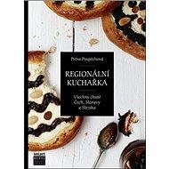 Regionální kuchařka: Všechny chutě Čech, Moravy a Slezska - Kniha